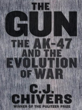 Book Report: C.J. Chivers' The Gun: The Story of the AK-47