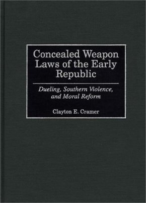 The History of Concealed Weapons Laws in the United States, Part 1: The Early Republic (Clayton Cramer)