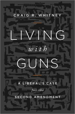 Review of Craig Whitney's Living With Guns: A Liberal's Case for the Second Amendment