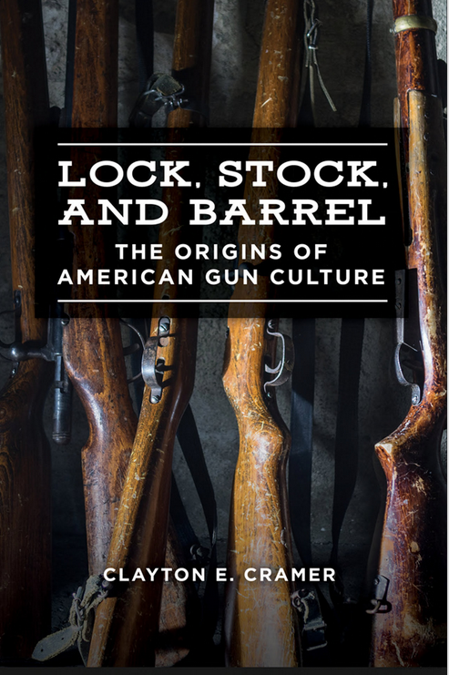 Lock, Stock, and Barrel: The Origins of American Gun Culture by Clayton Cramer